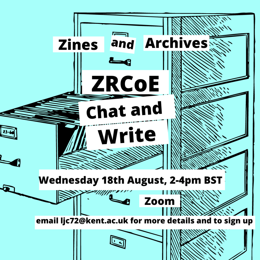 a turquoise background with a filing cabinet drawn in thin black line over the top. text in black, with a white background, as if cut and paste over it, reads zines and archives, ZRCoE Chat and Write, Wednesday 18th August, 2-4pm BST, Zoom, email ljc72@kent.ac.uk for more details and to sign up